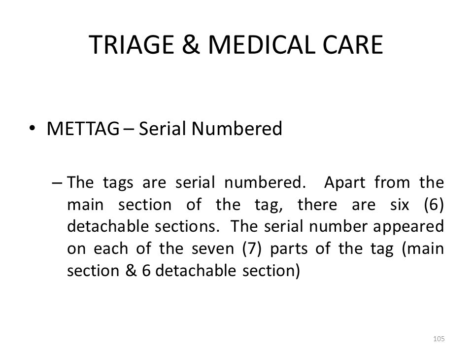 TRIAGE & MEDICAL CARE METTAG – Serial Numbered – The tags are serial numbered. Apart from the main section of the tag, there are six (6) detachable se