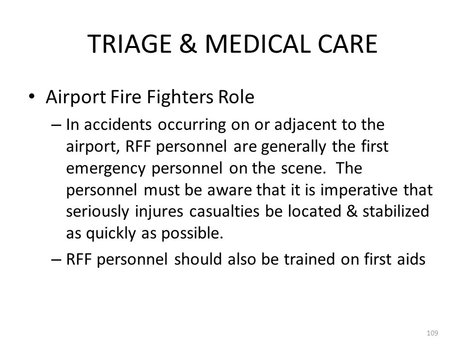 TRIAGE & MEDICAL CARE Airport Fire Fighters Role – In accidents occurring on or adjacent to the airport, RFF personnel are generally the first emergen