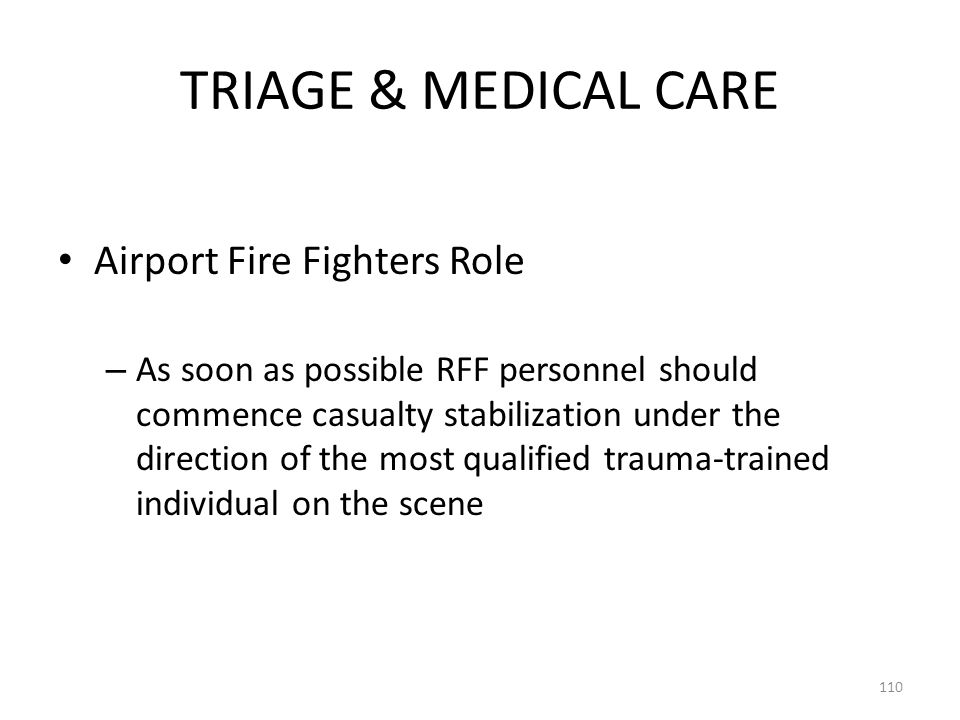 TRIAGE & MEDICAL CARE Airport Fire Fighters Role – As soon as possible RFF personnel should commence casualty stabilization under the direction of the