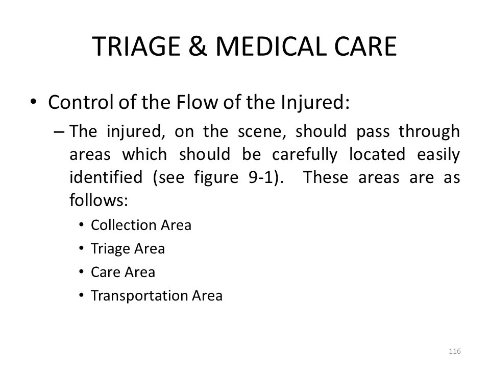 TRIAGE & MEDICAL CARE Control of the Flow of the Injured: – The injured, on the scene, should pass through areas which should be carefully located eas