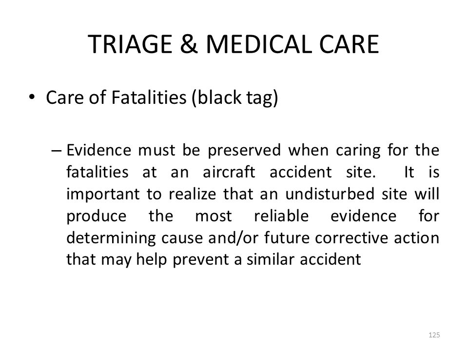 TRIAGE & MEDICAL CARE Care of Fatalities (black tag) – Evidence must be preserved when caring for the fatalities at an aircraft accident site. It is i
