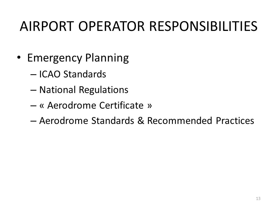 AIRPORT OPERATOR RESPONSIBILITIES Emergency Planning – ICAO Standards – National Regulations – « Aerodrome Certificate » – Aerodrome Standards & Recom