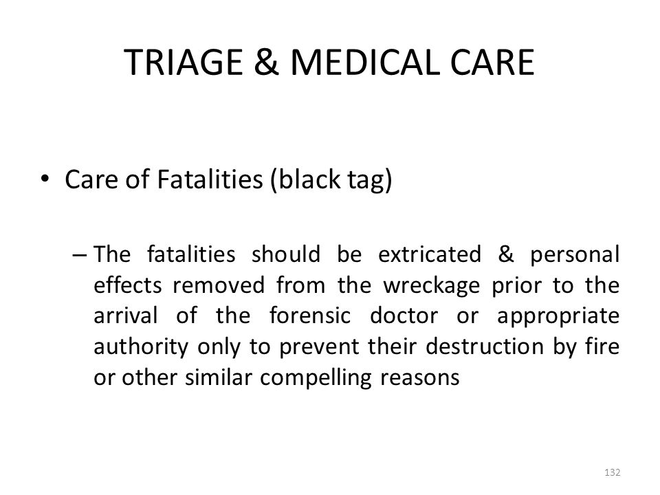 TRIAGE & MEDICAL CARE Care of Fatalities (black tag) – The fatalities should be extricated & personal effects removed from the wreckage prior to the a