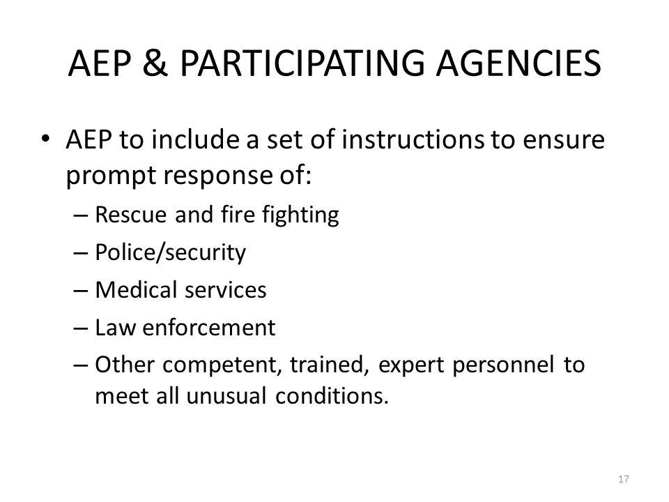 AEP & PARTICIPATING AGENCIES AEP to include a set of instructions to ensure prompt response of: – Rescue and fire fighting – Police/security – Medical