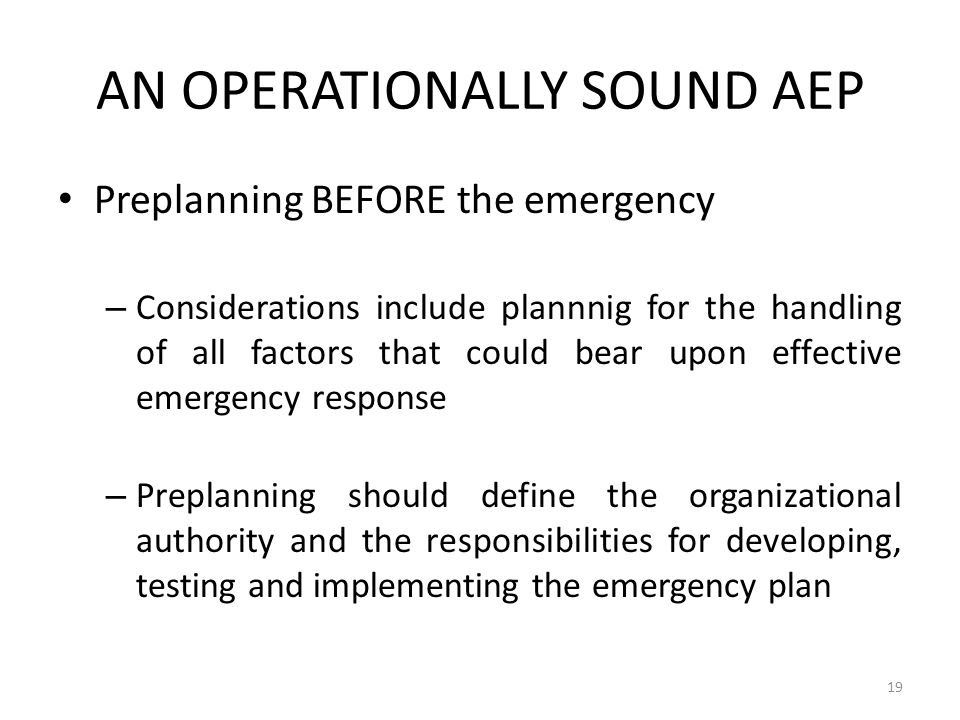 AN OPERATIONALLY SOUND AEP Preplanning BEFORE the emergency – Considerations include plannnig for the handling of all factors that could bear upon eff