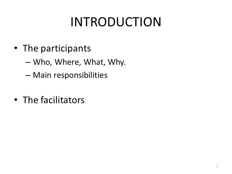 INTRODUCTION The participants – Who, Where, What, Why. – Main responsibilities The facilitators 2