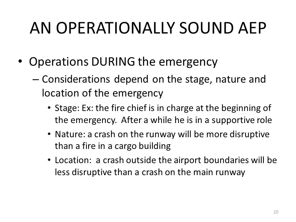 AN OPERATIONALLY SOUND AEP Operations DURING the emergency – Considerations depend on the stage, nature and location of the emergency Stage: Ex: the f