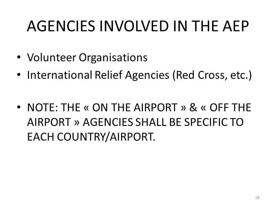 AGENCIES INVOLVED IN THE AEP Volunteer Organisations International Relief Agencies (Red Cross, etc.) NOTE: THE « ON THE AIRPORT » & « OFF THE AIRPORT