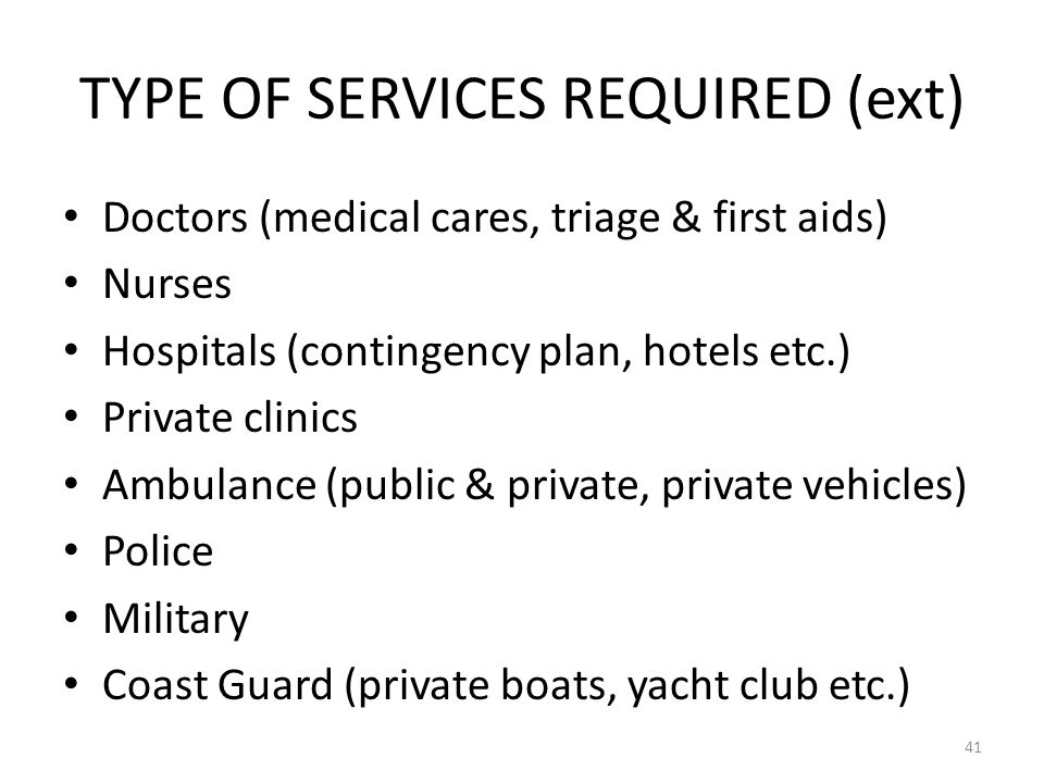 TYPE OF SERVICES REQUIRED (ext) Doctors (medical cares, triage & first aids) Nurses Hospitals (contingency plan, hotels etc.) Private clinics Ambulanc