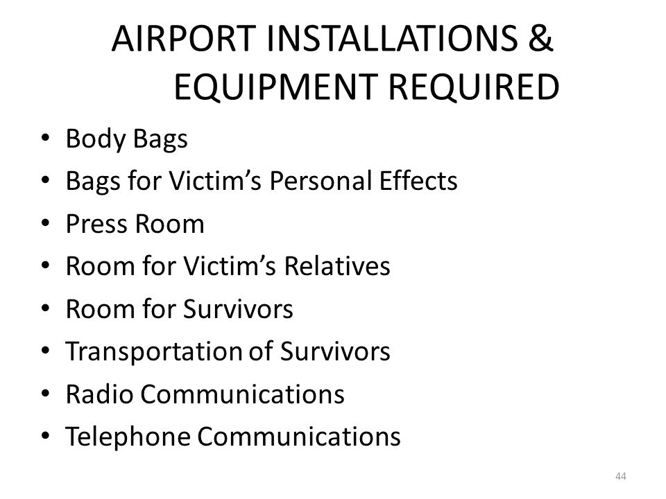 AIRPORT INSTALLATIONS & EQUIPMENT REQUIRED Body Bags Bags for Victims Personal Effects Press Room Room for Victims Relatives Room for Survivors Transp