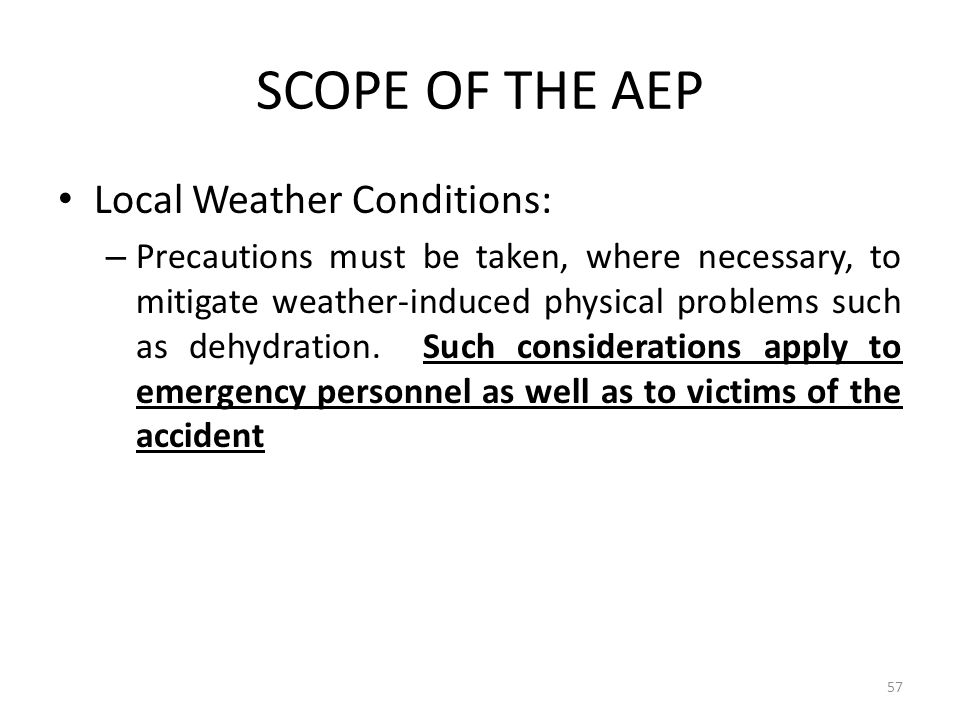 SCOPE OF THE AEP Local Weather Conditions: – Precautions must be taken, where necessary, to mitigate weather-induced physical problems such as dehydra