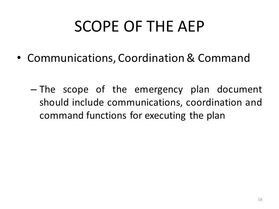 SCOPE OF THE AEP Communications, Coordination & Command – The scope of the emergency plan document should include communications, coordination and com