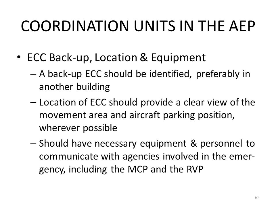 COORDINATION UNITS IN THE AEP ECC Back-up, Location & Equipment – A back-up ECC should be identified, preferably in another building – Location of ECC