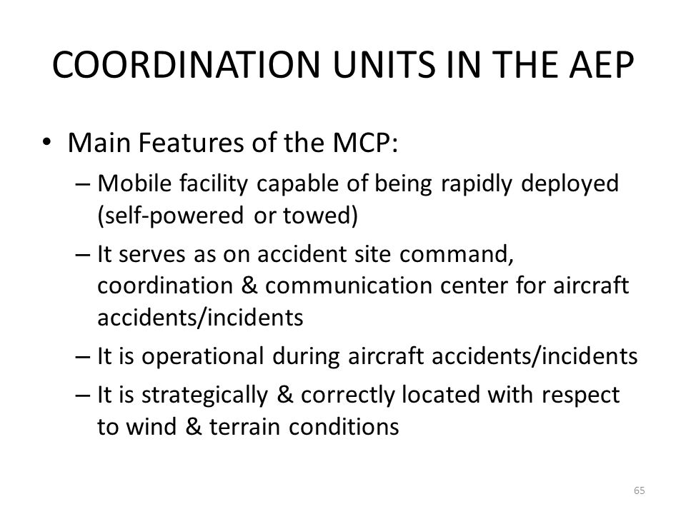 COORDINATION UNITS IN THE AEP Main Features of the MCP: – Mobile facility capable of being rapidly deployed (self-powered or towed) – It serves as on
