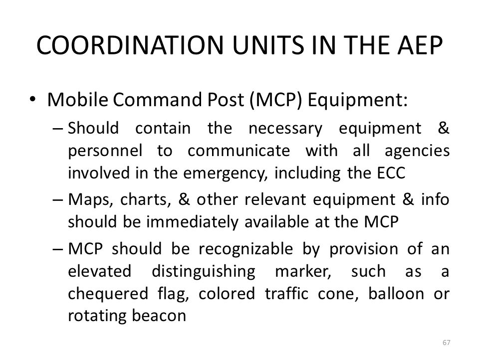 COORDINATION UNITS IN THE AEP Mobile Command Post (MCP) Equipment: – Should contain the necessary equipment & personnel to communicate with all agenci