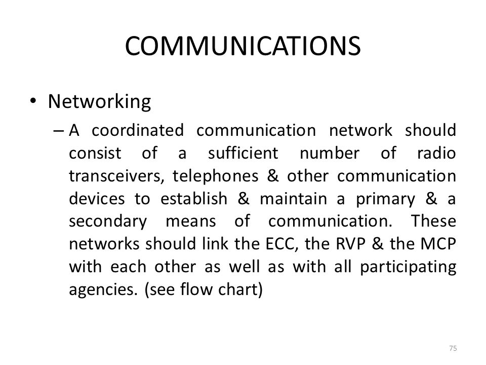 COMMUNICATIONS Networking – A coordinated communication network should consist of a sufficient number of radio transceivers, telephones & other commun