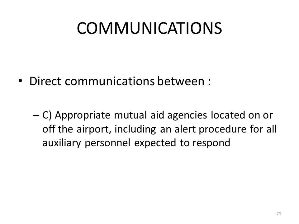 COMMUNICATIONS Direct communications between : – C) Appropriate mutual aid agencies located on or off the airport, including an alert procedure for al