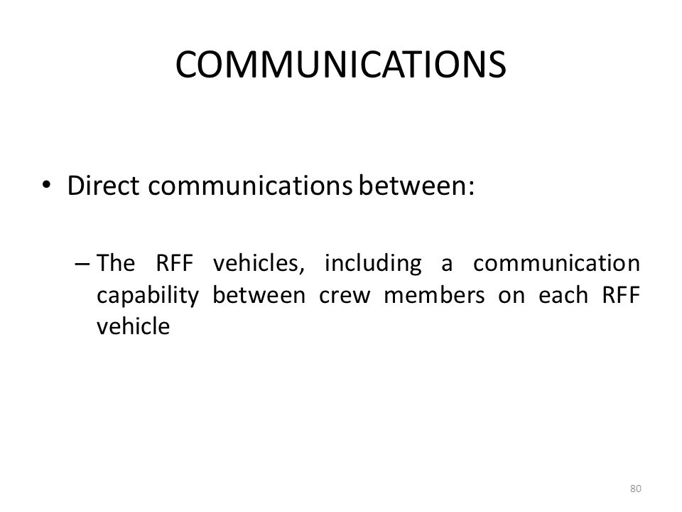 COMMUNICATIONS Direct communications between: – The RFF vehicles, including a communication capability between crew members on each RFF vehicle 80