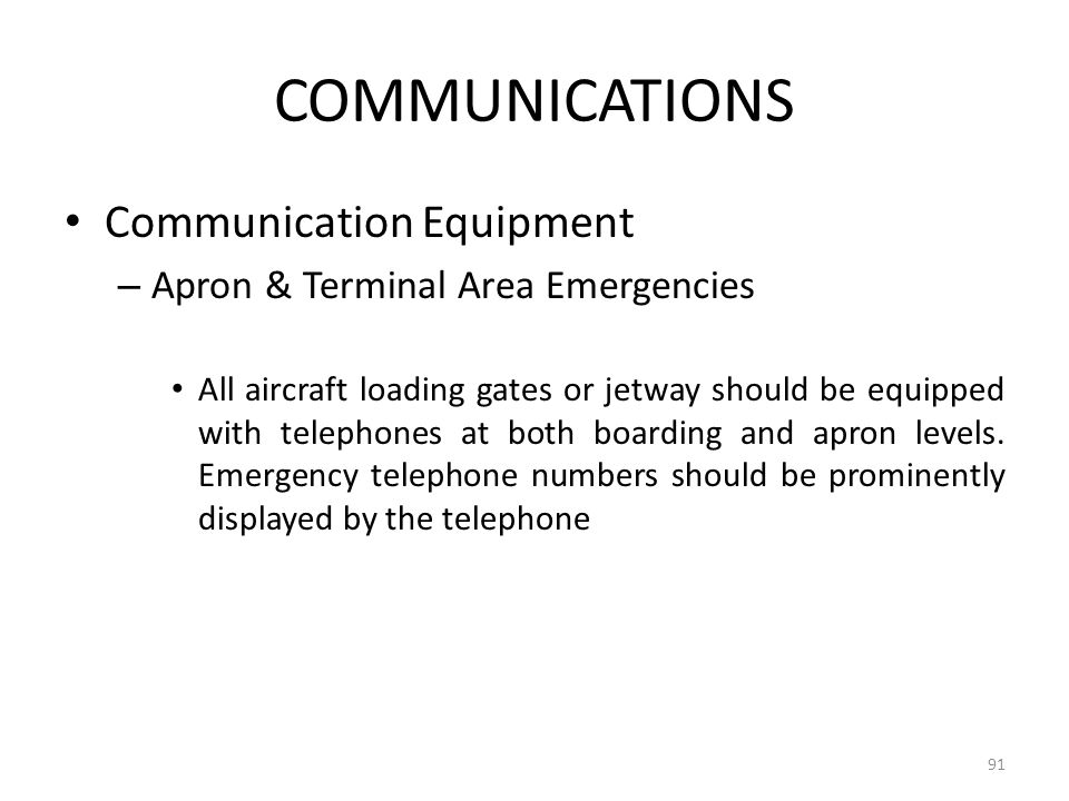 COMMUNICATIONS Communication Equipment – Apron & Terminal Area Emergencies All aircraft loading gates or jetway should be equipped with telephones at