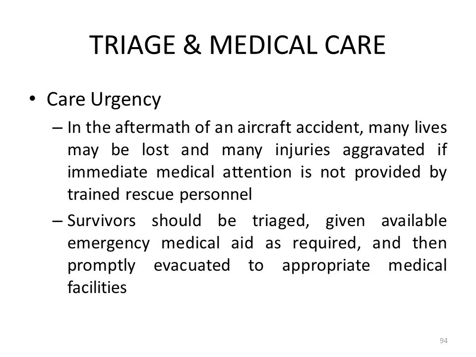 TRIAGE & MEDICAL CARE Care Urgency – In the aftermath of an aircraft accident, many lives may be lost and many injuries aggravated if immediate medica