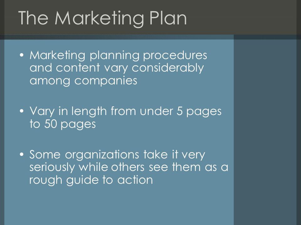 The Marketing Plan Marketing must be approached as both an art and a science – constant tension between the formulated side of marketing and the creative side Operates at a strategic level and a tactical level Sometimes referred to as a Battle Plan