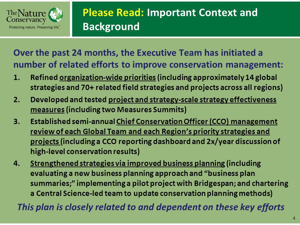 Audience & Scope of This Plan Primary AudienceTNC Senior Managers and Senior Conservation Leaders including: Executive Team members Conservation Leadership Team members Senior Managers of Field Programs and Global Teams Senior Conservation Leaders in Field Programs and Global Teams In addition, this plan will be relevant to many TNC scientists and field practitioners, plus selected foundation and government donors interested in results-based performance measures.