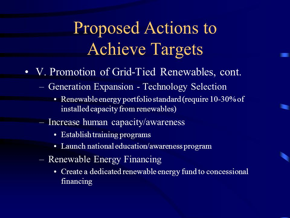 Proposed Actions to Achieve Targets V. Promotion of Grid-Tied Renewables, cont.