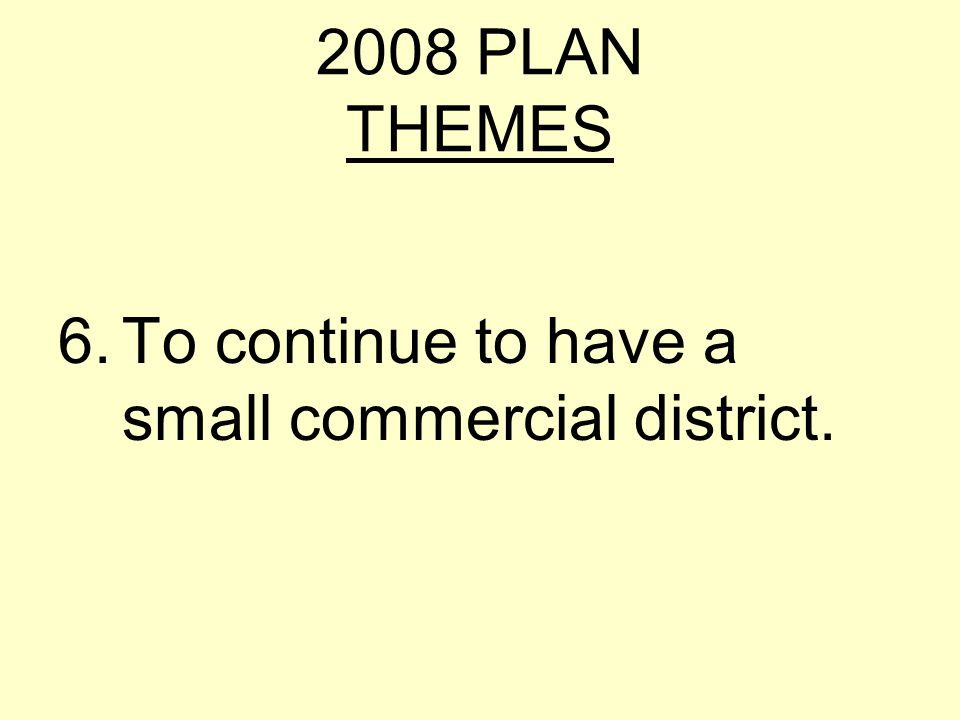 2008 PLAN THEMES 6.To continue to have a small commercial district.