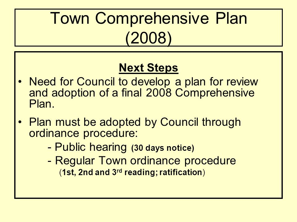 Town Comprehensive Plan (2008) Next Steps Need for Council to develop a plan for review and adoption of a final 2008 Comprehensive Plan.