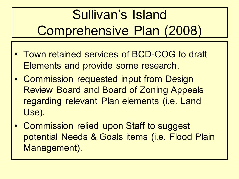 Sullivans Island Comprehensive Plan (2008) Special thanks to Sullivans Island Staff, most particularly: Andy Benke, Town Administrator Kent Prause, Zoning Administrator Randy Robinson, Chief Building Official Lisa Darrow, Asst.