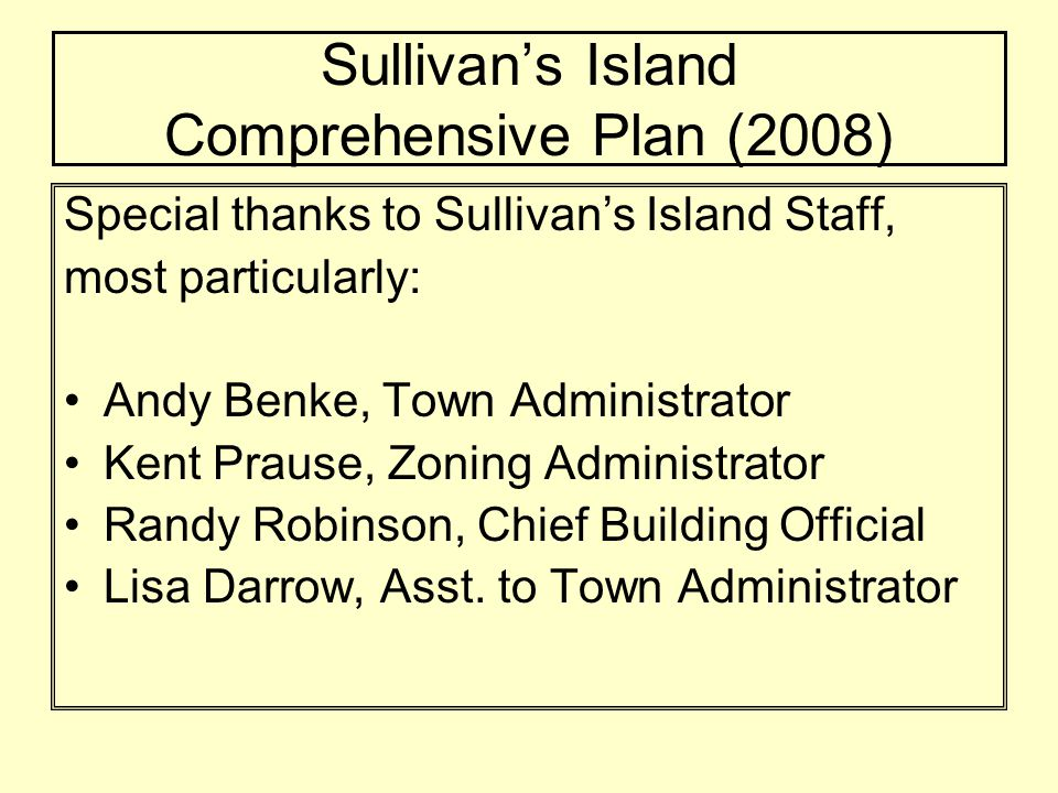 Sullivans Island Comprehensive Plan (2008) Special thanks also go to the Planning Commission members for their hard work and willingness to work toward consensus on almost all issues.