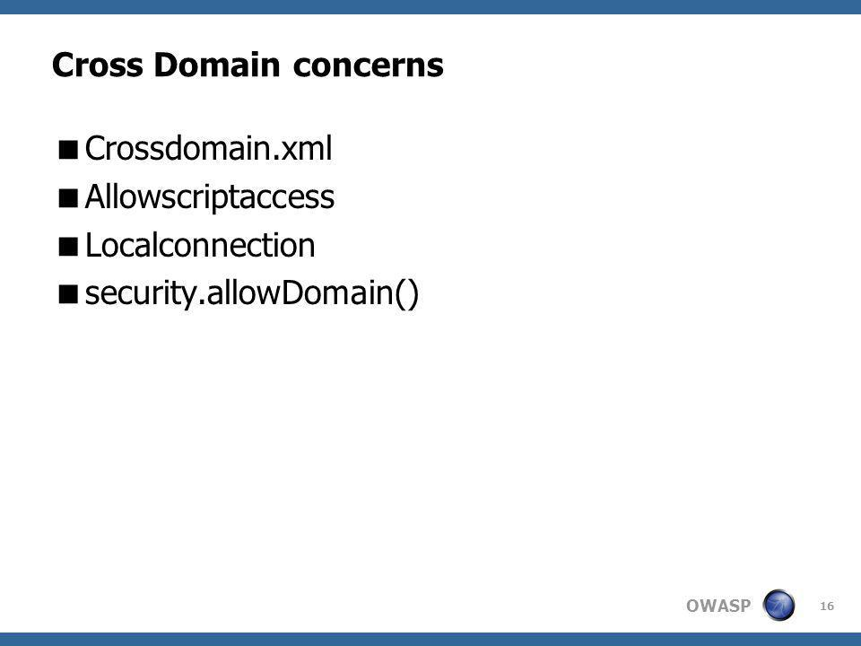 OWASP Cross Domain concerns Crossdomain.xml Allowscriptaccess Localconnection security.allowDomain() 16
