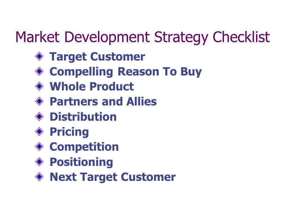 Market Development Strategy Checklist Target Customer Compelling Reason To Buy Whole Product Partners and Allies Distribution Pricing Competition Posi