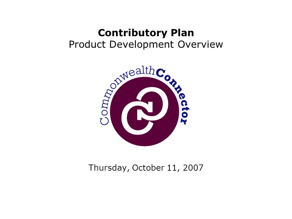 Thursday, October 11, 2007 Contributory Plan Product Development Overview
