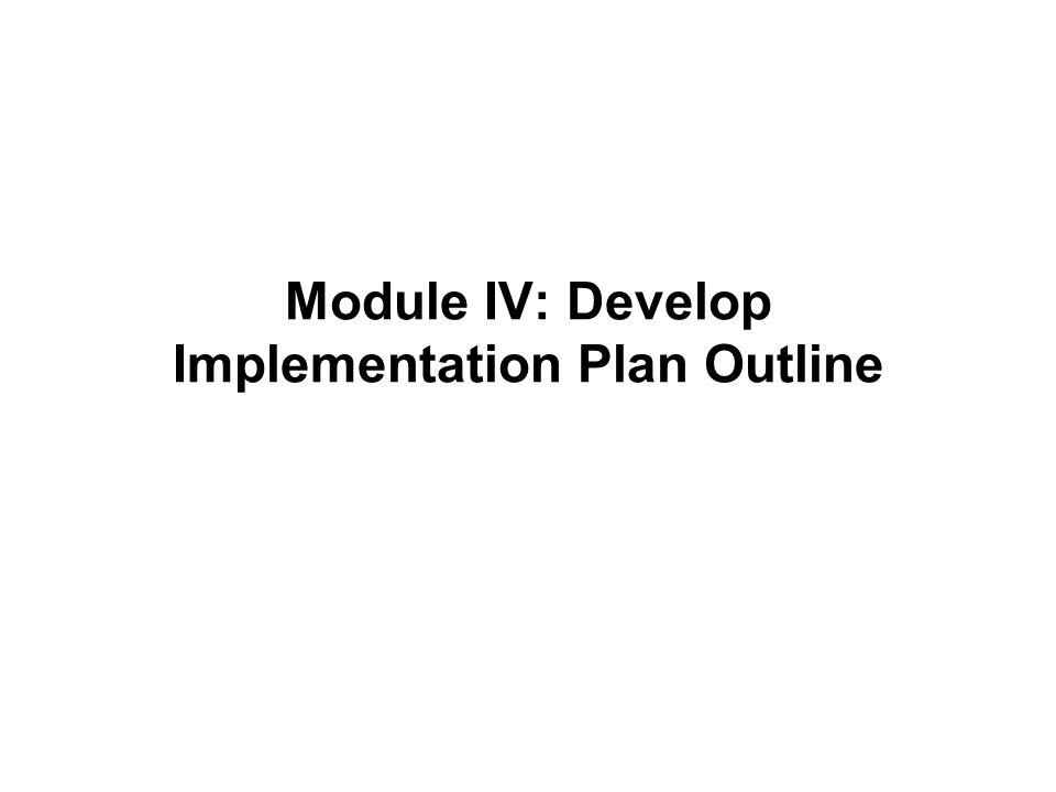 Module IV: Develop Implementation Plan Outline