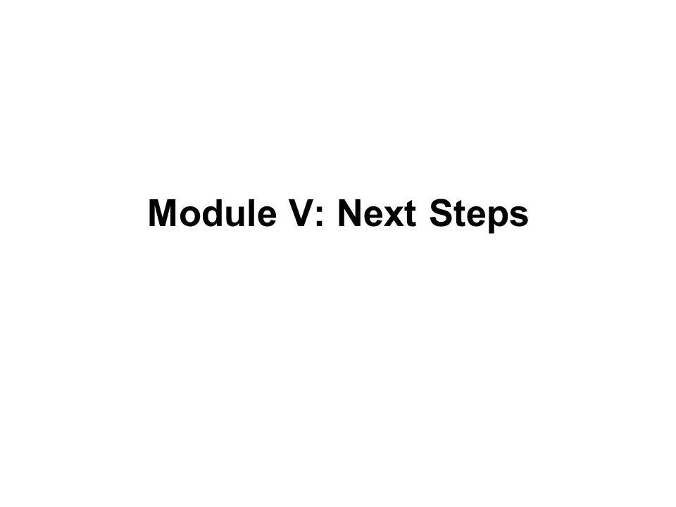 Module V: Next Steps