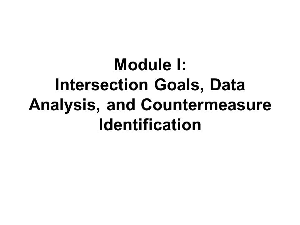 Module I: Intersection Goals, Data Analysis, and Countermeasure Identification