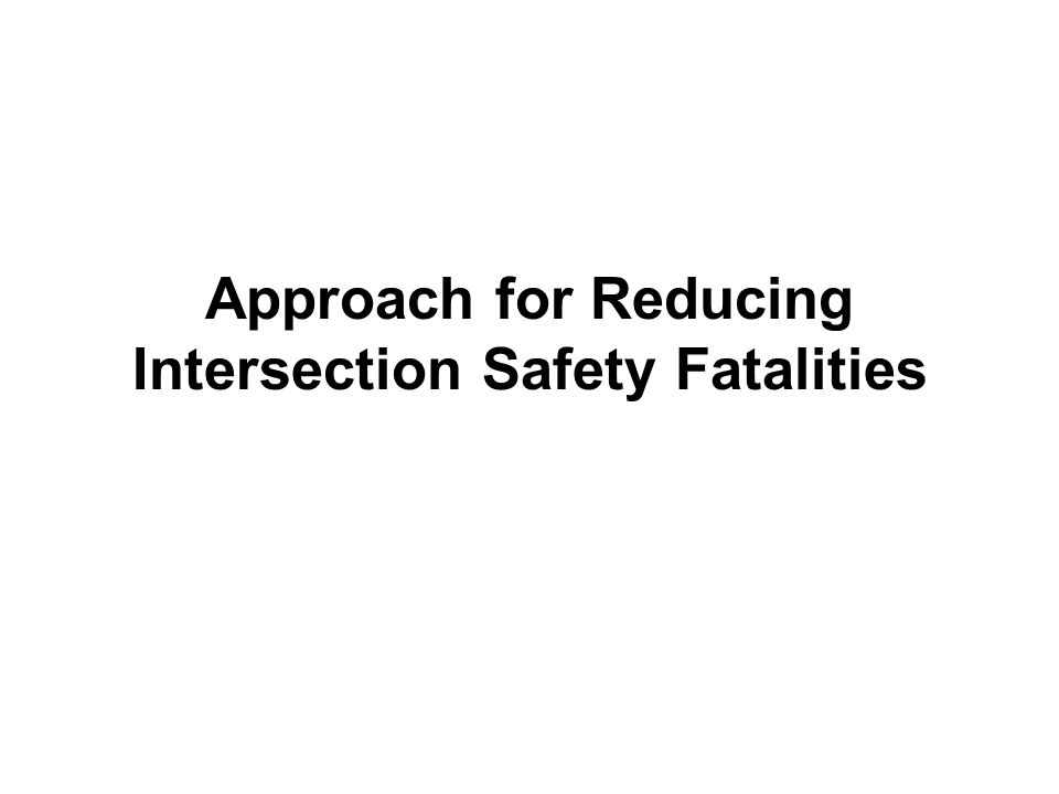 20 Intersection Safety Goal 2003-2008 intersection fatalities – 214; 184; 187; 210; 187; 200 – no apparent trend Mean intersection fatalities – 197 14.3% reduction in intersection fatalities (proportional to total fatality reduction goal) Assumes downswing and upswing of economy between 2008 and 2012 will be neutral Target reduction in 2012 intersection fatalities = 197 0.143 = 28 fewer intersection fatalities in 2012