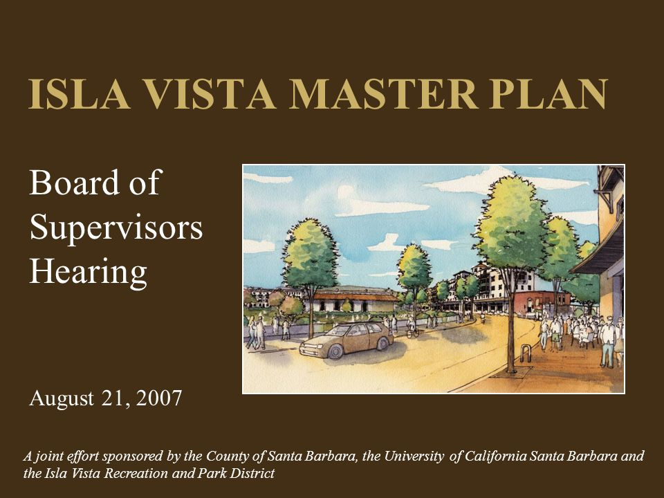 Isla Vista Master Plan Updates County policies Identifies important projects Project Area Planning Area UCSB Main Campus UCSB West Campus Pacific Ocean El Colegio Road