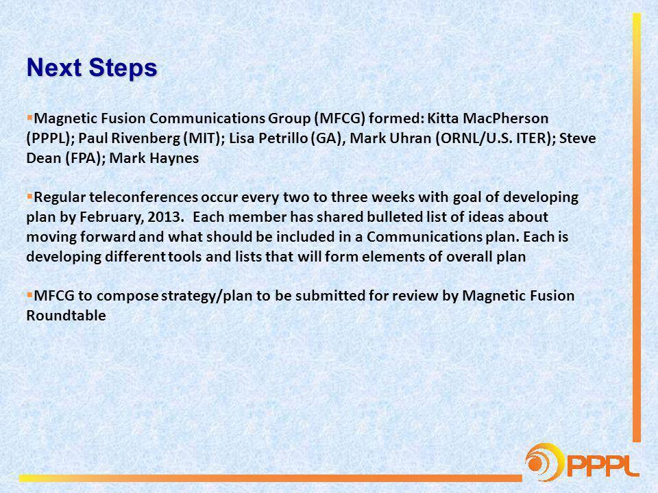 Next Steps Magnetic Fusion Communications Group (MFCG) formed: Kitta MacPherson (PPPL); Paul Rivenberg (MIT); Lisa Petrillo (GA), Mark Uhran (ORNL/U.S