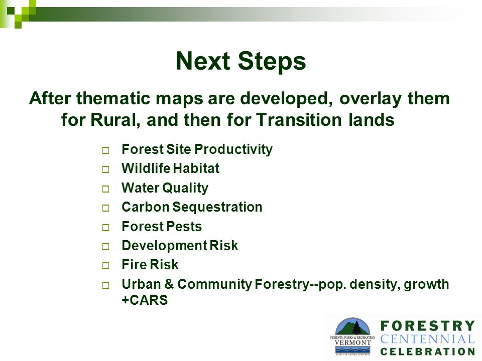 Next Steps After thematic maps are developed, overlay them for Rural, and then for Transition lands Forest Site Productivity Wildlife Habitat Water Quality Carbon Sequestration Forest Pests Development Risk Fire Risk Urban & Community Forestry--pop.