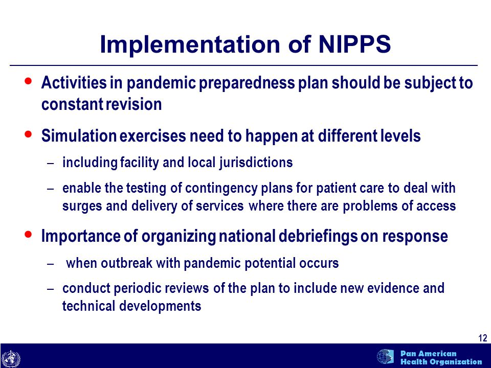 text 12 Pan American Health Organization Implementation of NIPPS Activities in pandemic preparedness plan should be subject to constant revision Simul