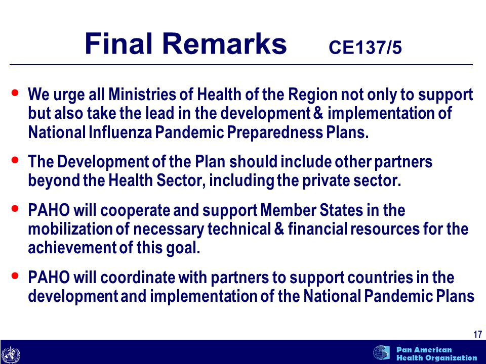 text 17 Pan American Health Organization Final Remarks CE137/5 We urge all Ministries of Health of the Region not only to support but also take the le