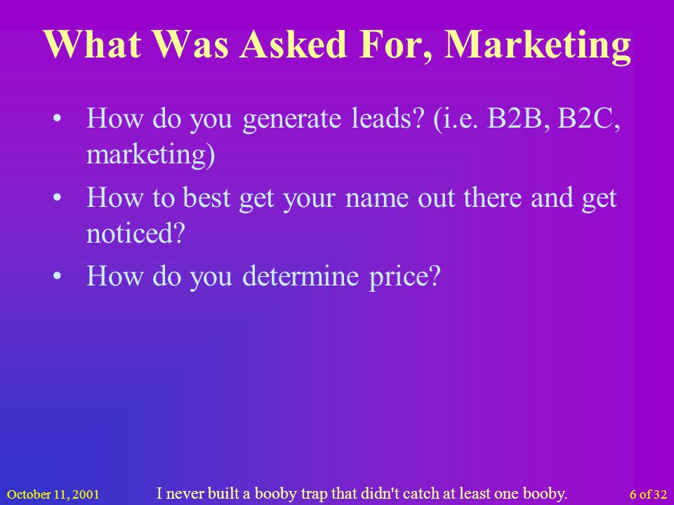 October 11, 20016 of 32 What Was Asked For, Marketing How do you generate leads.