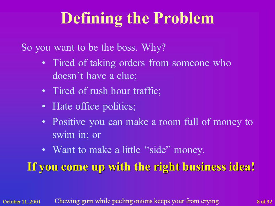 October 11, 20018 of 32 Defining the Problem So you want to be the boss.