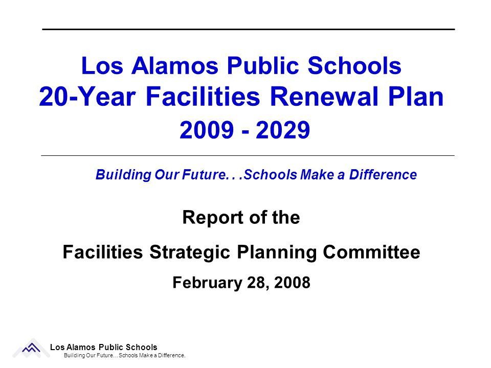 Los Alamos Public Schools 20-Year Facilities Renewal Plan 2009 - 2029 Los Alamos Public Schools Building Our Future…Schools Make a Difference.