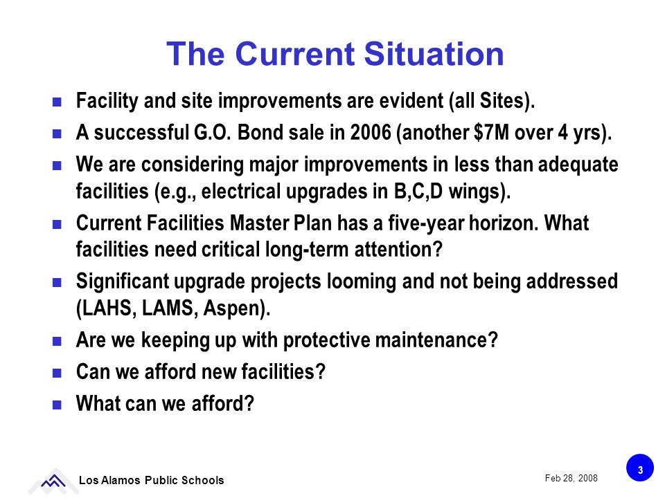 4 Los Alamos Public Schools Feb 28, 2008 Long-Range Facility Planning Needed The 5-year Facilities Master Plan 2007-2011 has been adequate for guiding the ongoing Bond Program, but both lack a long-range strategic perspective.