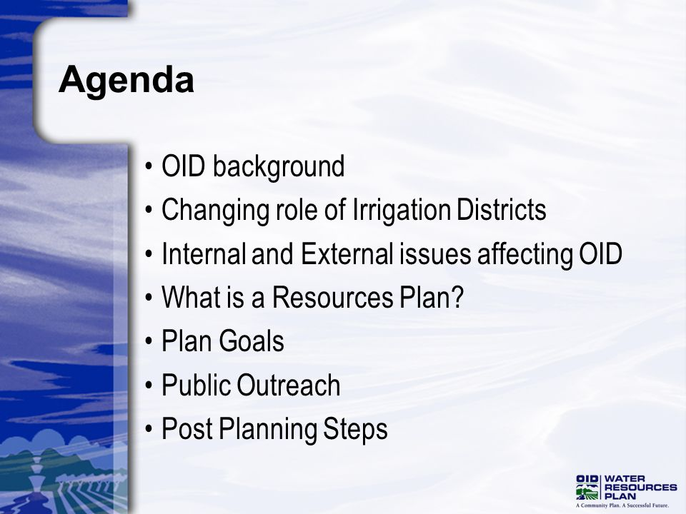 Agenda OID background Changing role of Irrigation Districts Internal and External issues affecting OID What is a Resources Plan.