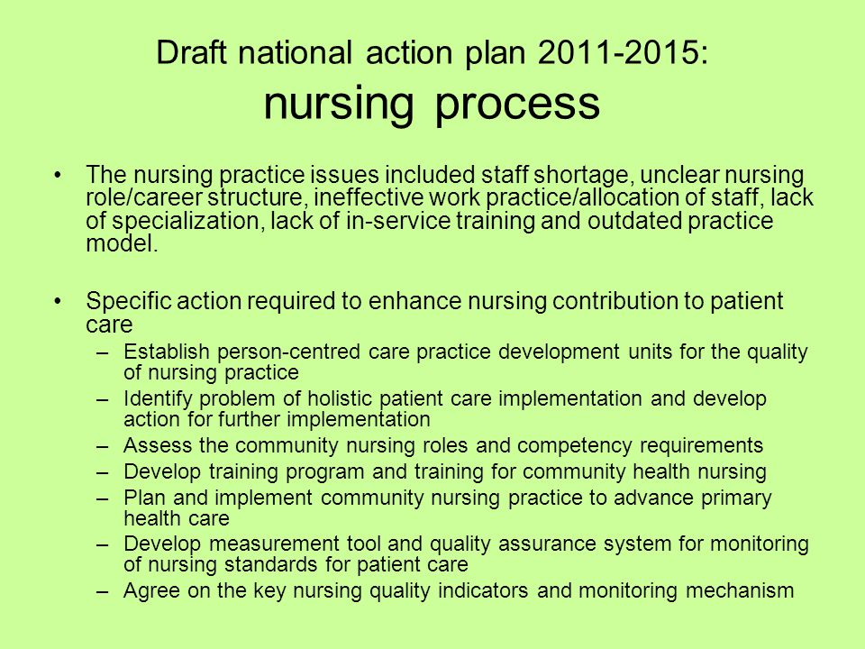 Draft national action plan 2011-2015: nursing process The nursing practice issues included staff shortage, unclear nursing role/career structure, inef