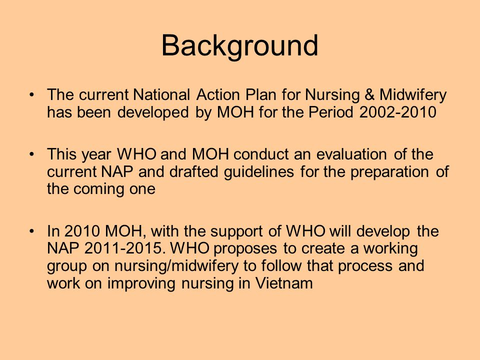 The current National Action Plan for Nursing & Midwifery has been developed by MOH for the Period 2002-2010 This year WHO and MOH conduct an evaluatio
